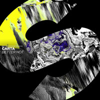 Carta - Better Not