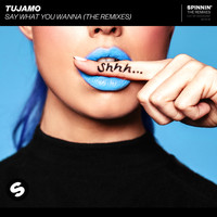 Tujamo - Say What You Wanna (The Remixes)