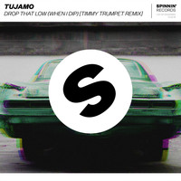 Tujamo - Drop That Low (When I Dip) (Timmy Trumpet Remix)