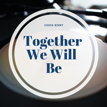 Chuck Berry - Together We Will Be