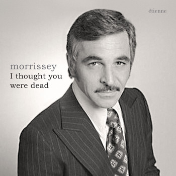 Morrissey - I Thought You Were Dead