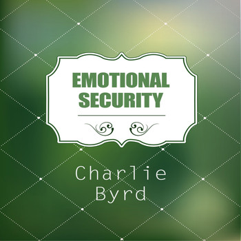 Charlie Byrd - Emotional Security