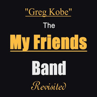 Greg Kobe - The My Friends Band Revisited