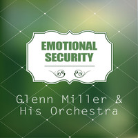 Glenn Miller & His Orchestra - Emotional Security