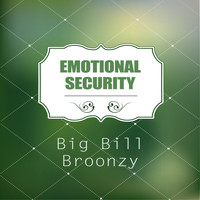 Big Bill Broonzy - Emotional Security