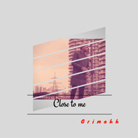 Grimahh - Close to Me