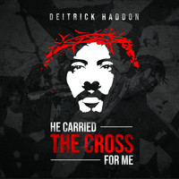 Deitrick Haddon - He Carried The Cross For Me