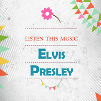 Elvis Presley - Listen This Music