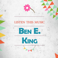 Ben E. King - Listen This Music