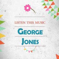 George Jones - Listen This Music