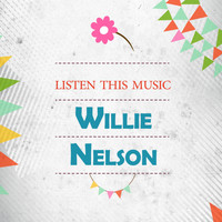 Willie Nelson - Listen This Music