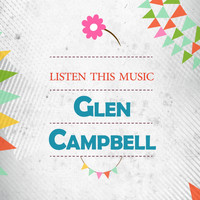 Glen Campbell - Listen This Music