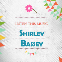 Shirley Bassey - Listen This Music