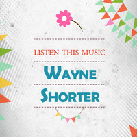 Wayne Shorter - Listen This Music