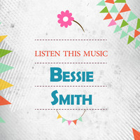 Bessie Smith - Listen This Music