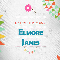 Elmore James - Listen This Music