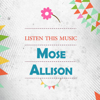 Mose Allison - Listen This Music