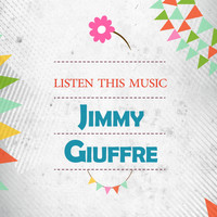 Jimmy Giuffre - Listen This Music