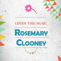 Rosemary Clooney - Listen This Music