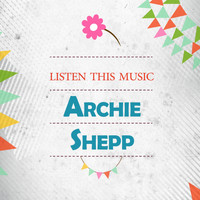 Archie Shepp - Listen This Music