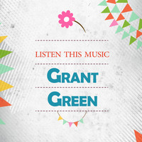 Grant Green - Listen This Music