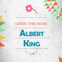 Albert King - Listen This Music