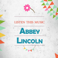 Abbey Lincoln - Listen This Music