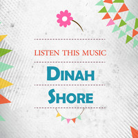 Dinah Shore - Listen This Music