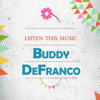 Buddy DeFranco - Listen This Music