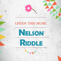 Nelson Riddle - Listen This Music