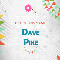 Dave Pike - Listen This Music