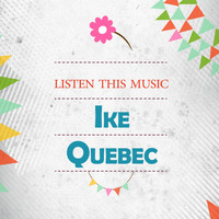 Ike Quebec - Listen This Music