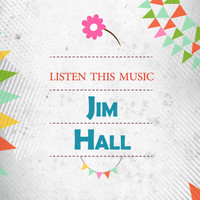 Jim Hall - Listen This Music