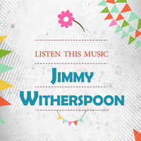 Jimmy Witherspoon - Listen This Music