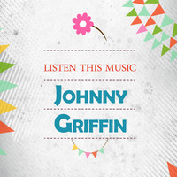 Johnny Griffin - Listen This Music