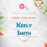 Keely Smith - Listen This Music