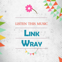 Link Wray - Listen This Music