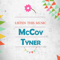 McCoy Tyner - Listen This Music