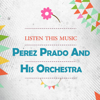 Perez Prado And His Orchestra - Listen This Music