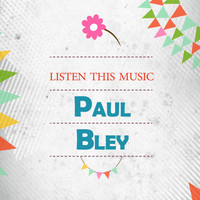 Paul Bley - Listen This Music