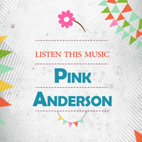 Pink Anderson - Listen This Music