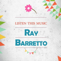 Ray Barretto - Listen This Music