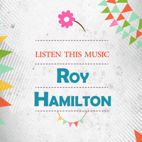 Roy Hamilton - Listen This Music