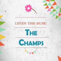 The Champs - Listen This Music