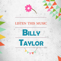 Billy Taylor - Listen This Music