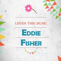 Eddie Fisher - Listen This Music