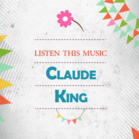Claude King - Listen This Music