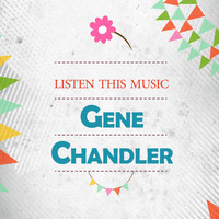 Gene Chandler - Listen This Music