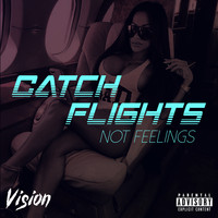 Vision - Catch Flights Not Feelings (Explicit)