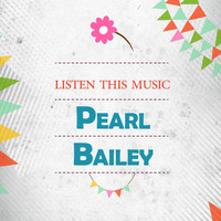 Pearl Bailey - Listen This Music